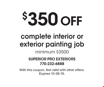 $350 off complete interior or exterior painting job, minimum $3500. With this coupon. Not valid with other offers. Expires 10-28-16.