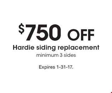 $750 off Hardie siding replacement. Minimum 3 sides. Expires 1-31-17.