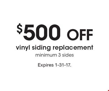 $500 off vinyl siding replacement. Minimum 3 sides. Expires 1-31-17.