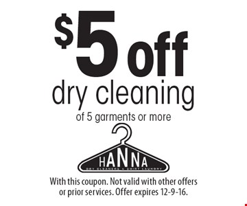 $5 off dry cleaning of 5 garments or more. With this coupon. Not valid with other offers or prior services. Offer expires 12-9-16.