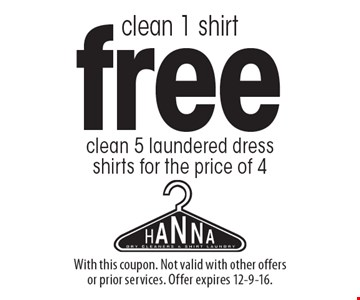 Clean 1 shirt free. Clean 5 laundered dress shirts for the price of 4. With this coupon. Not valid with other offers or prior services. Offer expires 12-9-16.