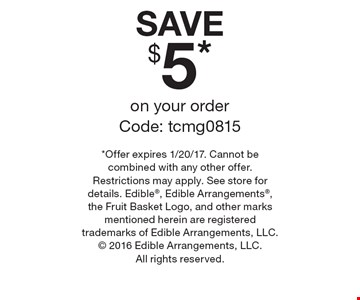 SAVE $5* on your order, Code: tcmg0815. *Offer expires 1/20/17. Cannot be combined with any other offer. Restrictions may apply. See store for details. Edible, Edible Arrangements, the Fruit Basket Logo, and other marks mentioned herein are registered trademarks of Edible Arrangements, LLC.  2016 Edible Arrangements, LLC. All rights reserved.