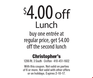 $4.00 off Lunch buy one entree at regular price, get $4.00 off the second lunch. With this coupon. Not valid on parties of 6 or more. Not valid with other offers or on holidays. Expires 2-10-17.