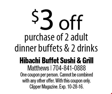 $3 off purchase of 2 adult dinner buffets & 2 drinks. One coupon per person. Cannot be combinedwith any other offer. With this coupon only.Clipper Magazine. Exp. 10-28-16.