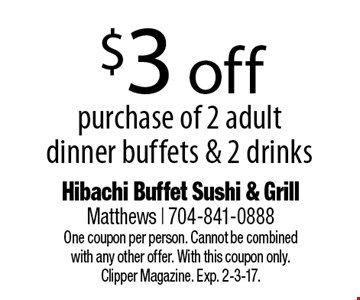 $3 off purchase of 2 adult dinner buffets & 2 drinks. One coupon per person. Cannot be combined with any other offer. With this coupon only.Clipper Magazine. Exp. 2-3-17.