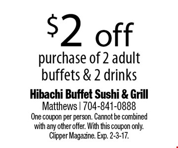 $2 off purchase of 2 adult buffets & 2 drinks. One coupon per person. Cannot be combined with any other offer. With this coupon only. Clipper Magazine. Exp. 2-3-17.
