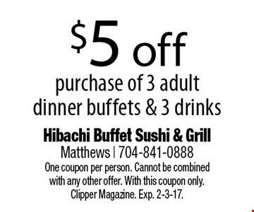 $5 off purchase of 3 adult dinner buffets & 3 drinks. One coupon per person. Cannot be combined with any other offer. With this coupon only.Clipper Magazine. Exp. 2-3-17.