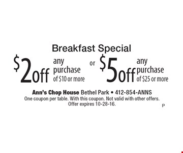 Breakfast Special: $2 off any purchase of $10 or more or $5 off any purchase of $25 or more. One coupon per table. With this coupon. Not valid with other offers. Offer expires 10-28-16.