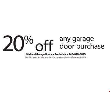 20% off any garage door purchase. With this coupon. Not valid with other offers or prior purchases. Offer expires 11-11-16.