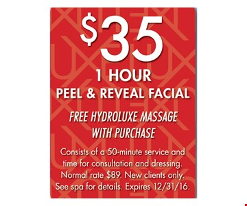 $35 1 Hour Peel & Reveal Facial. Free Hydroluxe Massage With Purchase. Consists of a 50-minute service and time for consultation and dressing. Normal rate $89. New clients only. See spa for details. Expires 12/31/16.