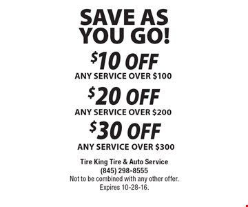 SAVE AS YOU GO! $10 OFF ANY SERVICE OVER $100 OR $20 OFF ANY SERVICE OVER $200 OR $30 OFF ANY SERVICE OVER $300. Not to be combined with any other offer. Expires 10-28-16.