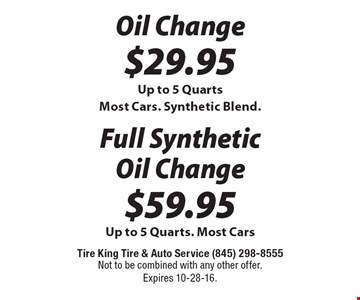 $59.95 Full Synthetic Oil Change. Up to 5 Quarts. Most Cars. $29.95 Oil Change. Up to 5 Quarts. Most Cars. Synthetic Blend. Not to be combined with any other offer. Expires 10-28-16.