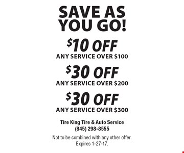 Save as you go! $10 off any service over $100, $30 off any service over $200 OR $30 off any service over $300. Not to be combined with any other offer. Expires 1-27-17.