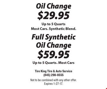 Oil Change $29.95. Up to 5 Quarts. Most Cars. Synthetic Blend. Full Synthetic Oil Change $59.95. Up to 5 Quarts. Most Cars. Not to be combined with any other offer.Expires 1-27-17.