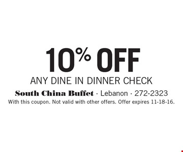 10% OFF ANY DINE IN DINNER CHECK. With this coupon. Not valid with other offers. Offer expires 11-18-16.