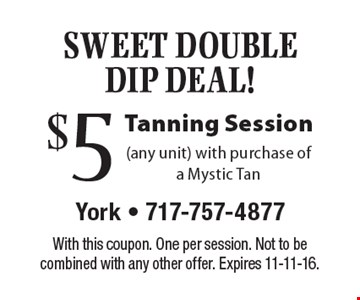 Sweet Double Dip Deal! $5 Tanning Session (any unit) with purchase of a Mystic Tan. With this coupon. One per session. Not to be combined with any other offer. Expires 11-11-16.