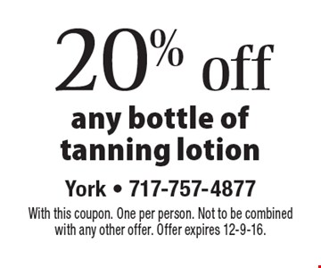 20% off any bottle of tanning lotion. With this coupon. One per person. Not to be combined with any other offer. Offer expires 12-9-16.