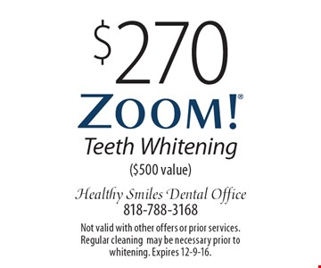 $270 Zoom! Teeth Whitening($500 value). Not valid with other offers or prior services. Regular cleaningmay be necessary prior to whitening. Expires 12-9-16.