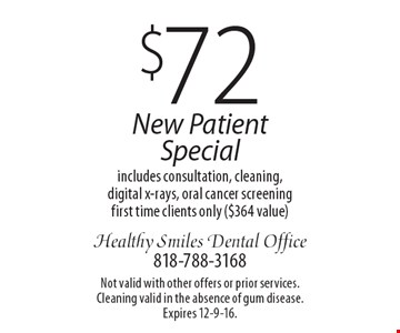$72 New Patient Special includes consultation, cleaning, digital x-rays, oral cancer screening first time clients only ($364 value). Not valid with other offers or prior services. Cleaning valid in the absence of gum disease. Expires 12-9-16.
