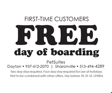 FIRST-TIME customers free day of boarding. Two day stay required. Four day stay required for use at holidays. Not to be combined with other offers. Use before 10-31-16. LF0816