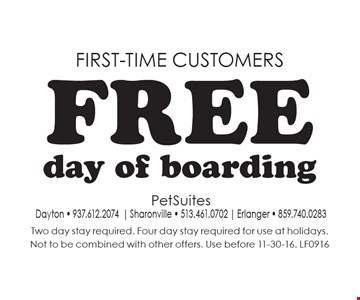 FIRST-TIME customers. Free day of boarding. Two day stay required. Four day stay required for use at holidays. Not to be combined with other offers. Use before 11-30-16. LF0916
