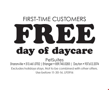 First-time customers. Free day of daycare. Excludes holidays stays. Not to be combined with other offers. Use before 11-30-16. LF0916