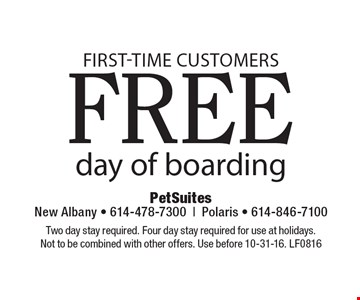 FIRST-TIME customers free day of boarding. Two day stay required. Four day stay required for use at holidays.Not to be combined with other offers. Use before 10-31-16. LF0816