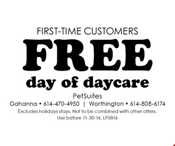 First-time customers. Free day of daycare. Excludes holidays stays. Not to be combined with other offers. Use before 11-30-16. LF0816
