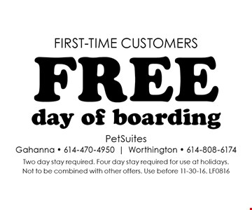 First-time customers. Free day of boarding. Two day stay required. Four day stay required for use at holidays.Not to be combined with other offers. Use before 11-30-16. LF0816
