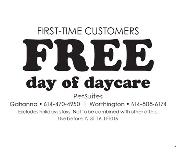 First-time customers. Free day of daycare. Excludes holidays stays. Not to be combined with other offers. Use before 12-31-16. LF1016