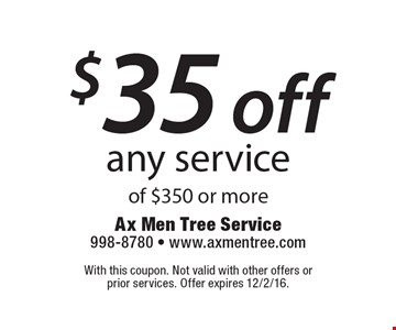 $35 off any service of $350 or more. With this coupon. Not valid with other offers or prior services. Offer expires 12/2/16.