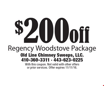 $200 off Regency Woodstove Package. With this coupon. Not valid with other offers or prior services. Offer expires 11/11/16.
