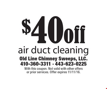 $40 off air duct cleaning. With this coupon. Not valid with other offers or prior services. Offer expires 11/11/16.