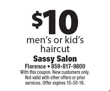 $10 men's or kid's haircut. With this coupon. New customers only. Not valid with other offers or prior services. Offer expires 10-30-16.