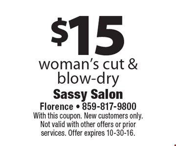 $15 woman's cut & blow-dry. With this coupon. New customers only. Not valid with other offers or prior services. Offer expires 10-30-16.