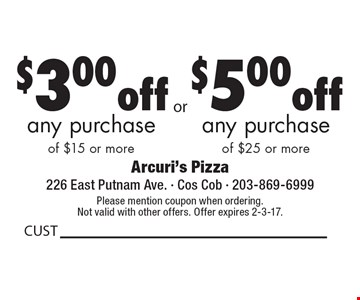 $3 off any purchase of $15 or more OR $5 off any purchase of $25 or more. Please mention coupon when ordering. Not valid with other offers. Offer expires 2-3-17.