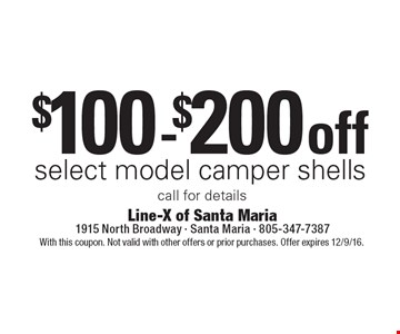 $100-$200 off select model camper shells. Call for details. With this coupon. Not valid with other offers or prior purchases. Offer expires 12/9/16.