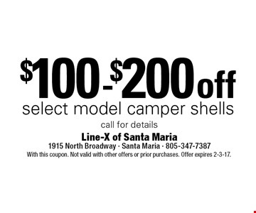 $100 -$200 off select model camper shells. call for details. With this coupon. Not valid with other offers or prior purchases. Offer expires 2-3-17.