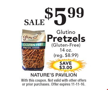 SALE $5.99 Glutino Pretzels (Gluten-Free) 14 oz. (reg. $8.99) SAVE $3.00. With this coupon. Not valid with other offers or prior purchases. Offer expires 11-11-16.
