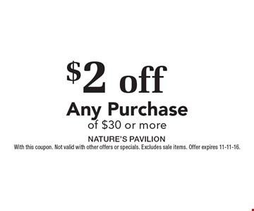$2 off any purchase of $30 or more. With this coupon. Not valid with other offers or specials. Excludes sale items. Offer expires 11-11-16.