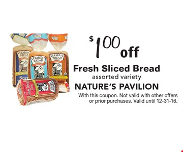$1.00 off Fresh Sliced Bread assorted variety. With this coupon. Not valid with other offers or prior purchases. Valid until 12-31-16.
