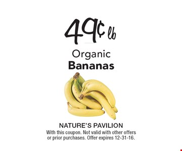 49¢ lb Organic Bananas. With this coupon. Not valid with other offers or prior purchases. Offer expires 12-31-16.
