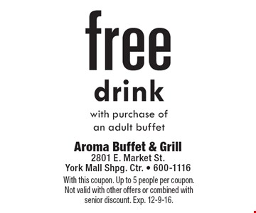 free drink with purchase of an adult buffet. With this coupon. Up to 5 people per coupon. Not valid with other offers or combined with senior discount. Exp. 12-9-16.