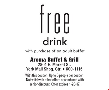 Free drink with purchase of an adult buffet. With this coupon. Up to 5 people per coupon.Not valid with other offers or combined with senior discount. Offer expires 1-20-17.