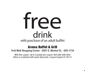 Free drink with purchase of an adult buffet. With this coupon. Up to 5 people per coupon. Not valid with other offers or combined with senior discounts. Coupon Expires 01-20-17.