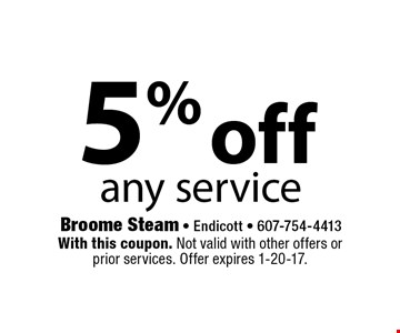 5% off any service. With this coupon. Not valid with other offers or prior services. Offer expires 1-20-17.
