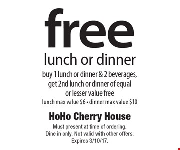 Free lunch or dinner. Buy 1 lunch or dinner & 2 beverages, get 2nd lunch or dinner of equal or lesser value free. Lunch max value $6 - dinner max value $10. Must present at time of ordering. Dine in only. Not valid with other offers.Expires 3/10/17.