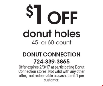 $1 OFF donut holes 45- or 60-count. Offer expires 2/3/17 at participating Donut Connection stores. Not valid with any other offer, not redeemable as cash. Limit 1 per customer.