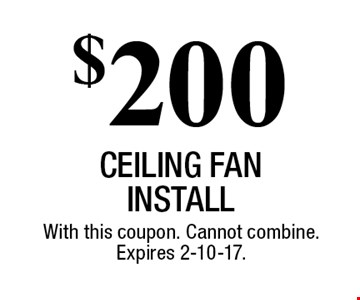 $200 CEILING FAN install. With this coupon. Cannot combine. Expires 2-10-17.