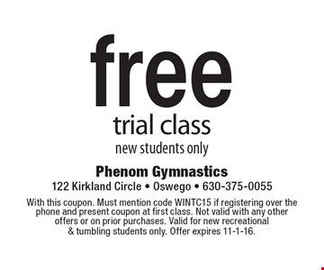 Free trial class. New students only. With this coupon. Must mention code WINTC15 if registering over the phone and present coupon at first class. Not valid with any other offers or on prior purchases. Valid for new recreational & tumbling students only. Offer expires 11-1-16.